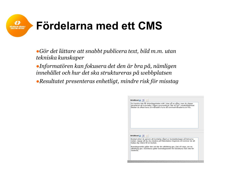 Fördelarna med ett CMS Gör det lättare att snabbt publicera text, bild m.m. utan tekniska kunskaper.