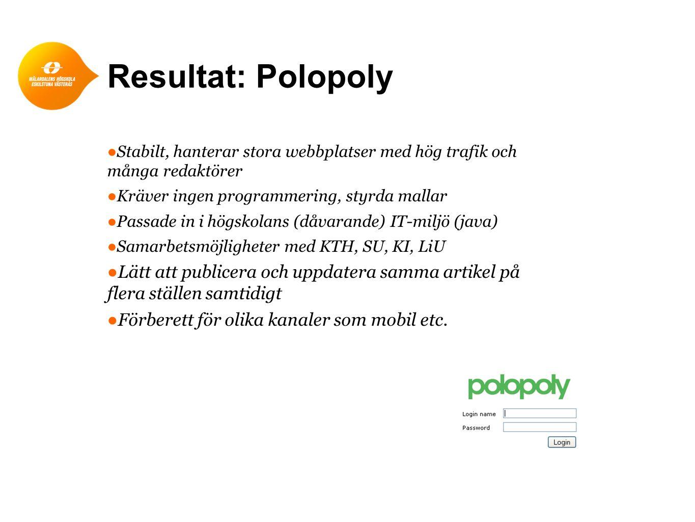 Resultat: Polopoly Stabilt, hanterar stora webbplatser med hög trafik och många redaktörer. Kräver ingen programmering, styrda mallar.