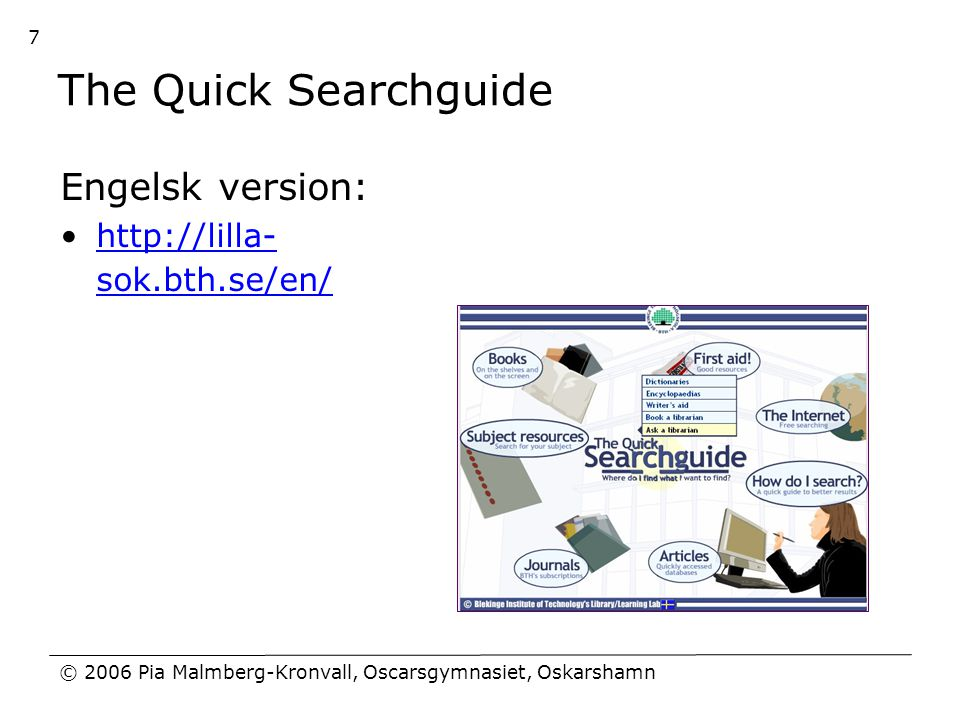 The Quick Searchguide Engelsk version: http://lilla-sok.bth.se/en/