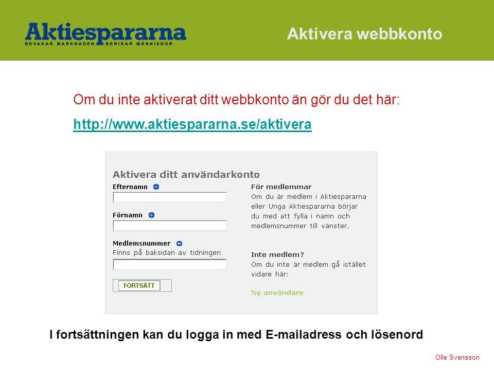 Aktivera webbkonto Om du inte aktiverat ditt webbkonto än gör du det här: http://www.aktiespararna.se/aktivera.