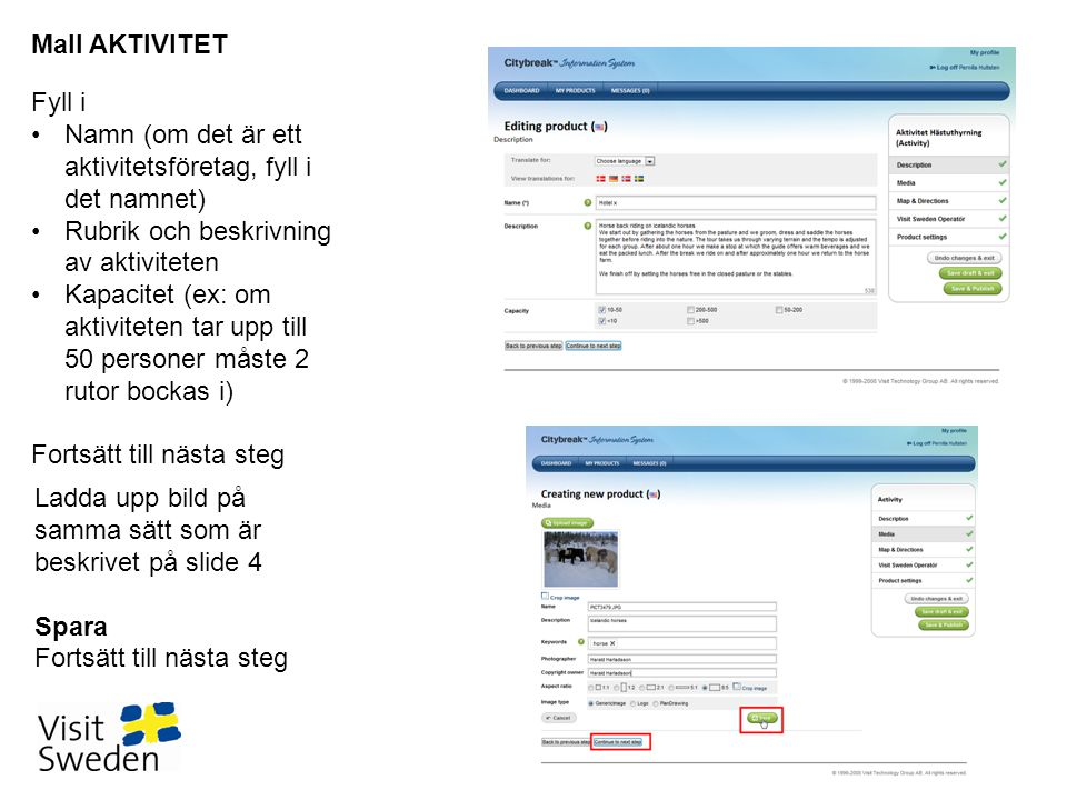 Mall AKTIVITET Fyll i. Namn (om det är ett aktivitetsföretag, fyll i det namnet) Rubrik och beskrivning av aktiviteten.