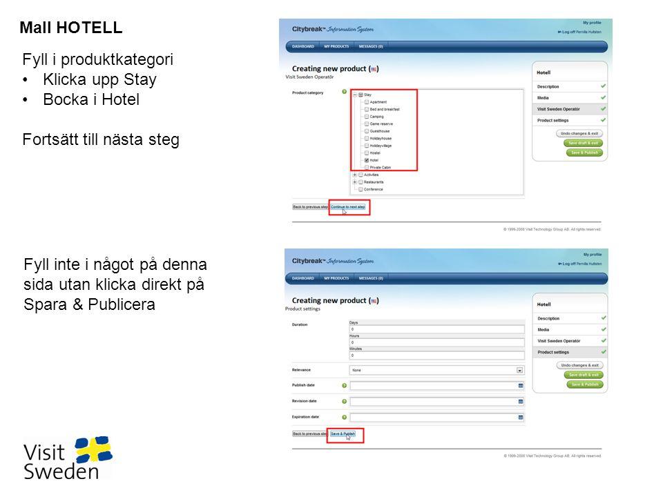 Mall HOTELL Fyll i produktkategori. Klicka upp Stay. Bocka i Hotel. Fortsätt till nästa steg.