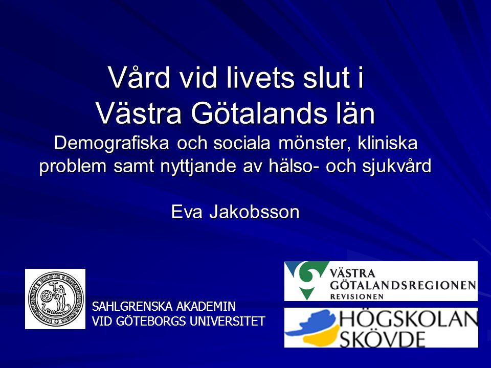 Vård vid livets slut i Västra Götalands län Demografiska och sociala mönster, kliniska problem samt nyttjande av hälso- och sjukvård Eva Jakobsson