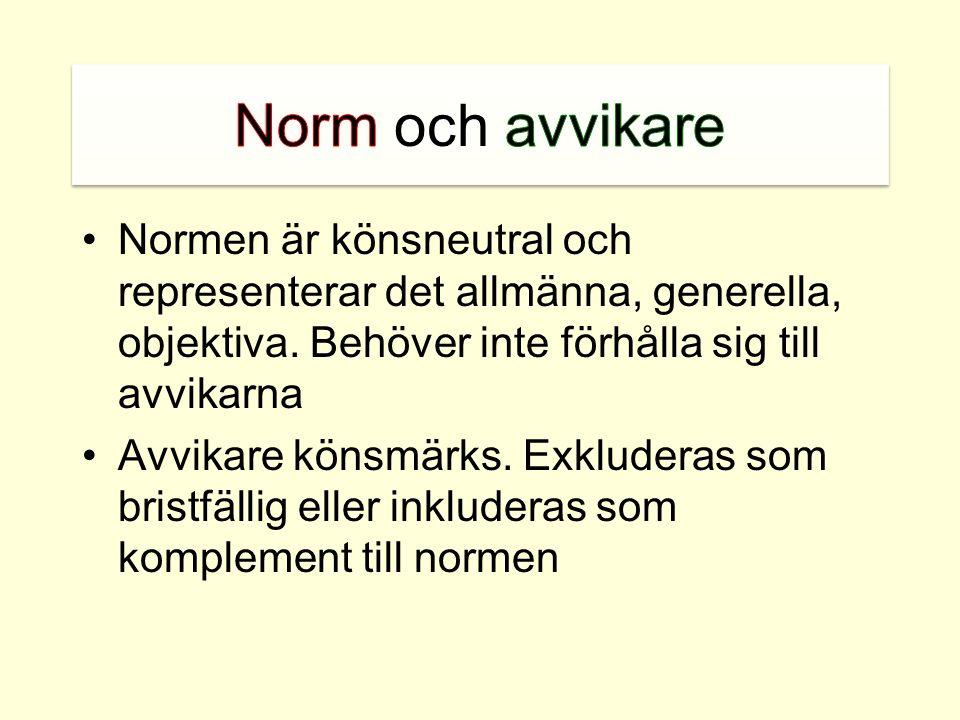 Norm och avvikare Normen är könsneutral och representerar det allmänna, generella, objektiva. Behöver inte förhålla sig till avvikarna.