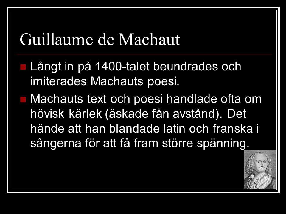 Guillaume de Machaut Långt in på 1400-talet beundrades och imiterades Machauts poesi.