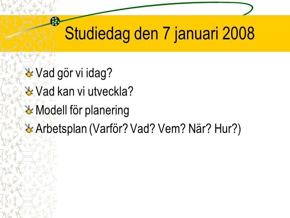 Studiedag den 7 januari 2008 Vad gör vi idag Vad kan vi utveckla