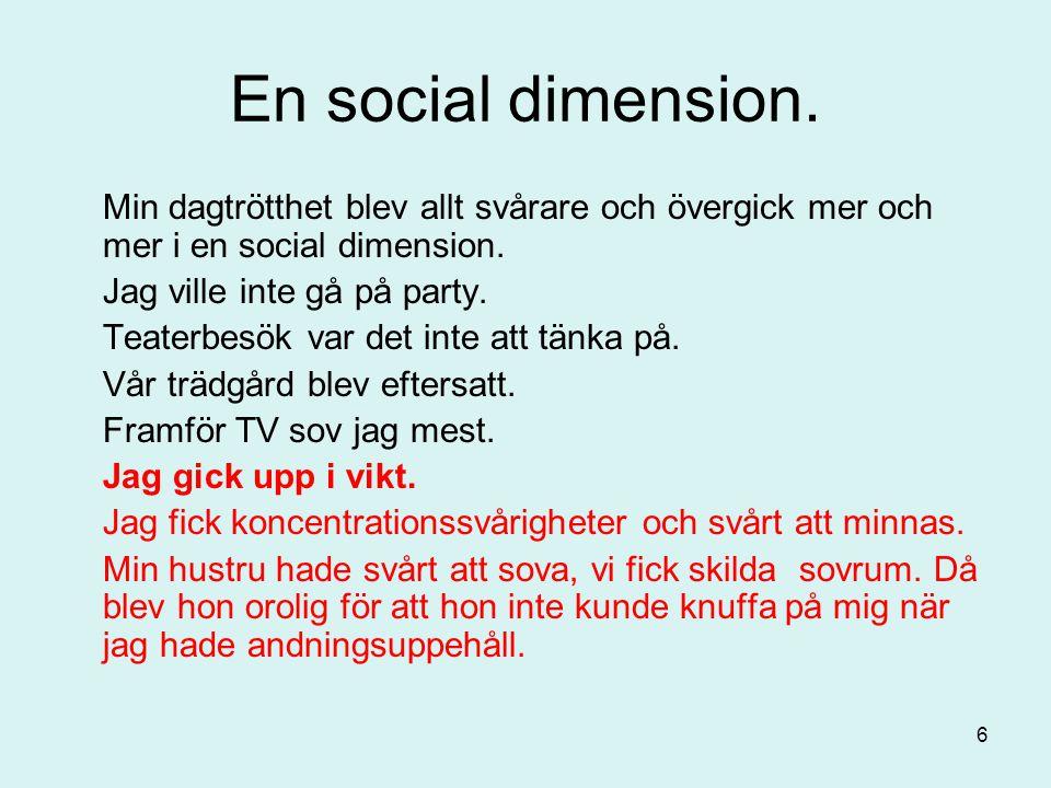 En social dimension. Min dagtrötthet blev allt svårare och övergick mer och mer i en social dimension.