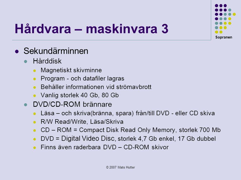 Hårdvara – maskinvara 3 Sekundärminnen Hårddisk DVD/CD-ROM brännare