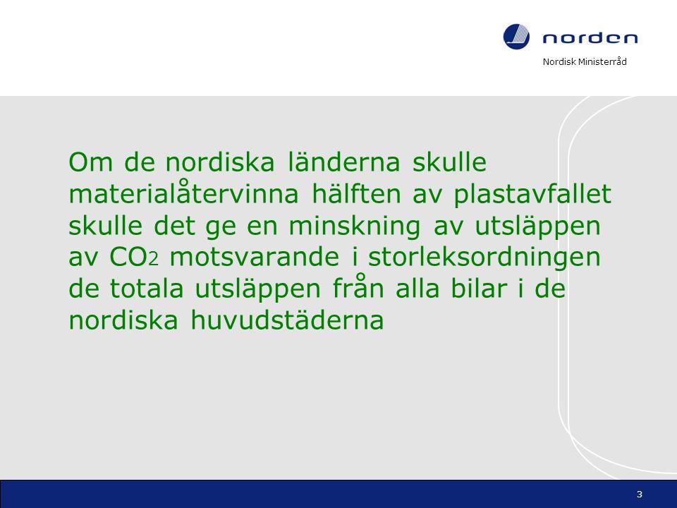 Om de nordiska länderna skulle materialåtervinna hälften av plastavfallet skulle det ge en minskning av utsläppen av CO2 motsvarande i storleksordningen de totala utsläppen från alla bilar i de nordiska huvudstäderna