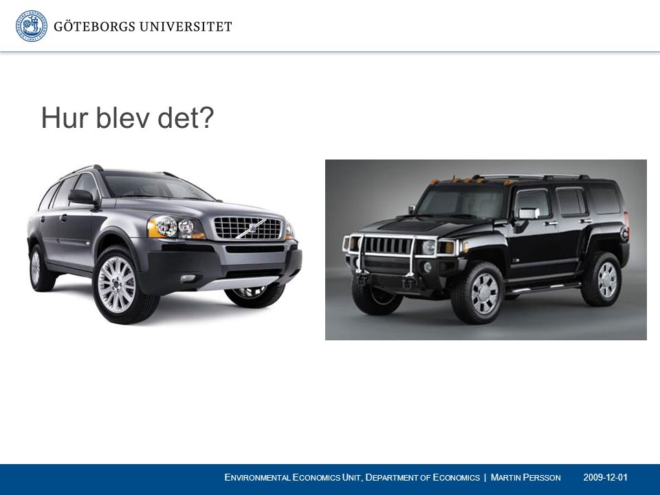 Hur blev det Environmental Economics Unit, Department of Economics | Martin Persson 2009-12-01