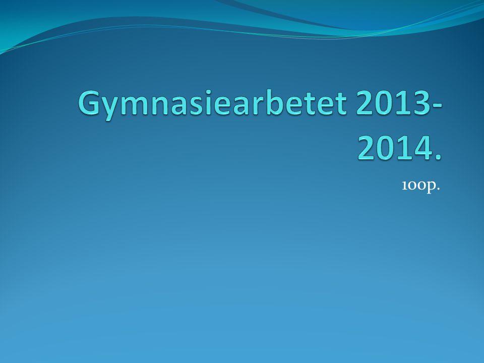 Gymnasiearbetet 2013-2014. 100p.