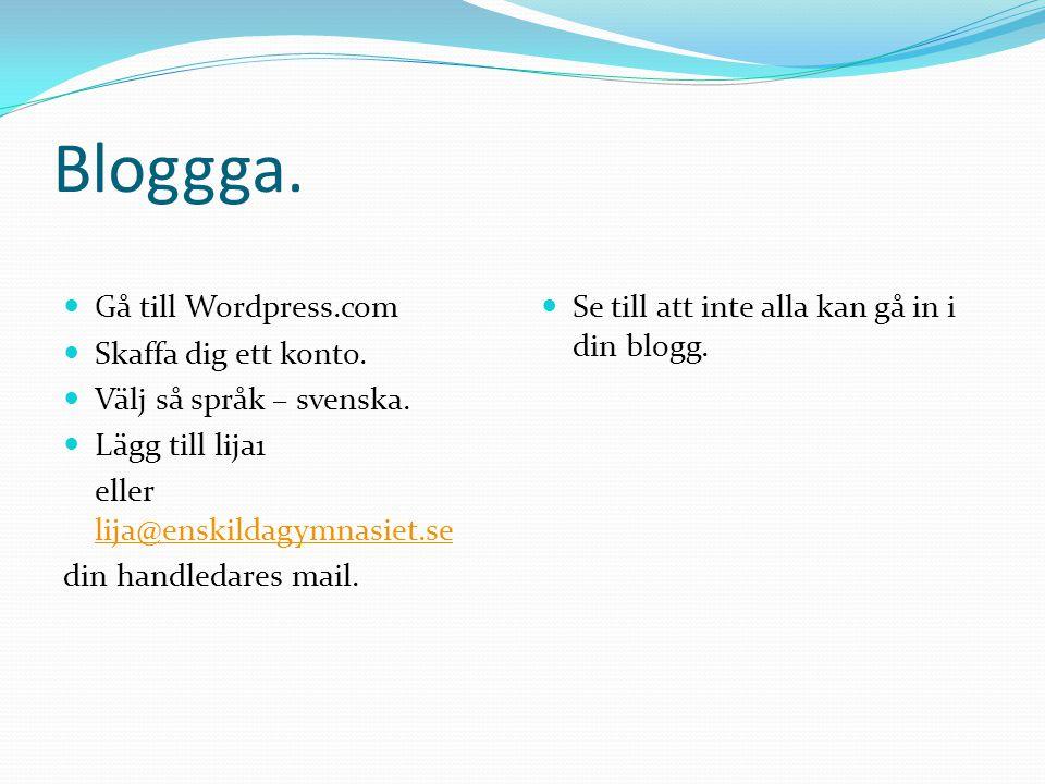 Bloggga. Gå till Wordpress.com Skaffa dig ett konto.