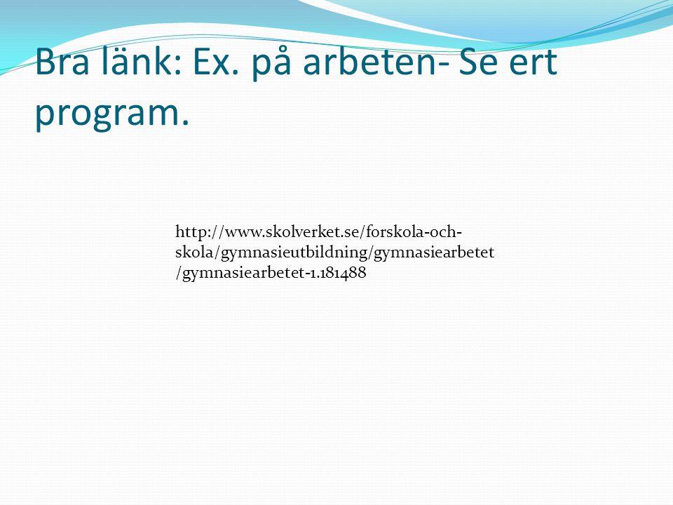 Bra länk: Ex. på arbeten- Se ert program.