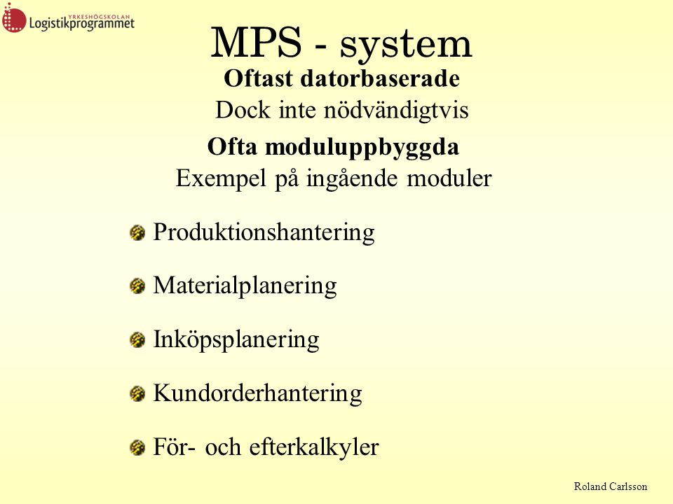 MPS - system Oftast datorbaserade Dock inte nödvändigtvis