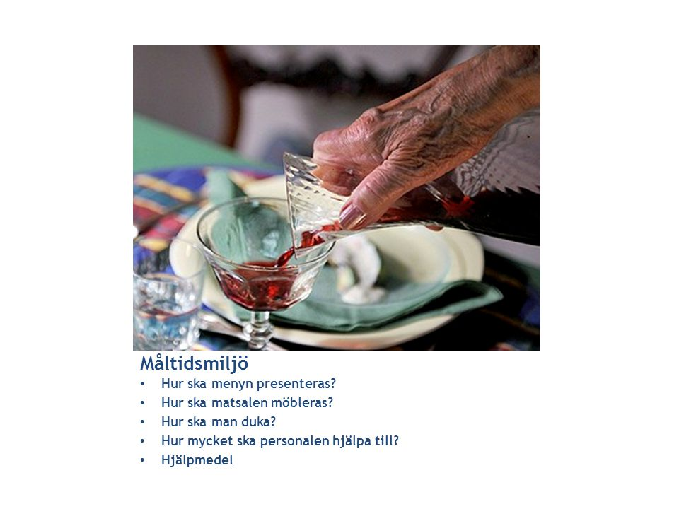 Måltidsmiljö Hur ska menyn presenteras Hur ska matsalen möbleras