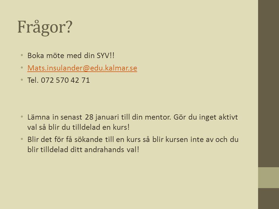 Frågor Boka möte med din SYV!! Mats.insulander@edu.kalmar.se