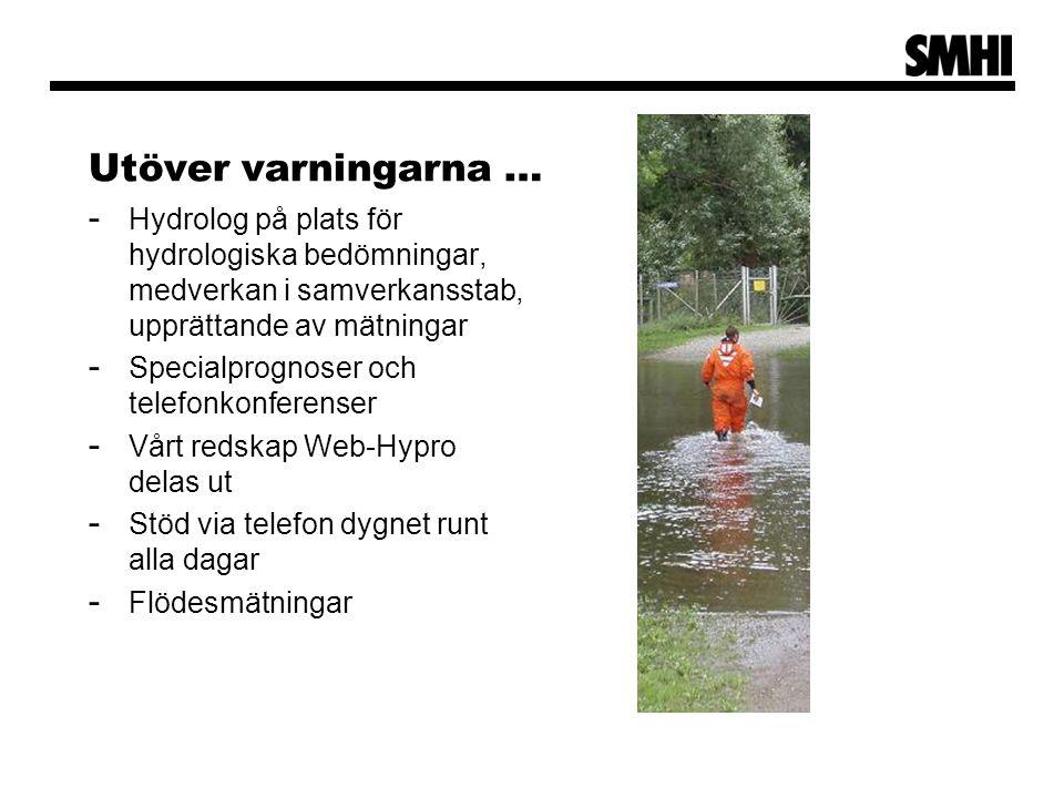 Utöver varningarna … Hydrolog på plats för hydrologiska bedömningar, medverkan i samverkansstab, upprättande av mätningar.