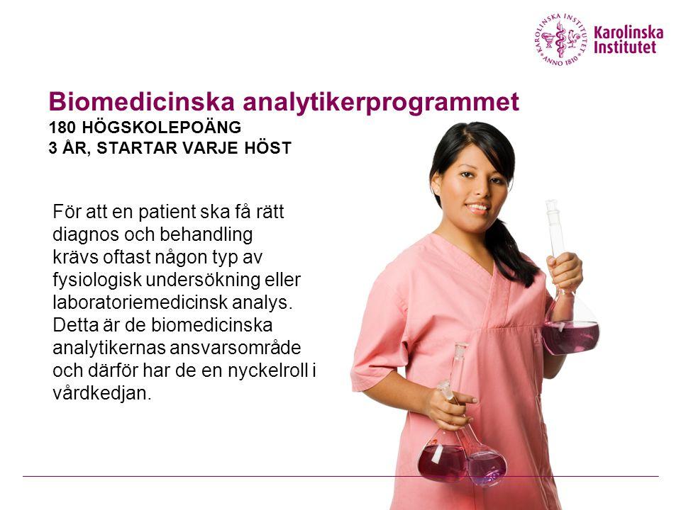 Biomedicinska analytikerprogrammet 180 HÖGSKOLEPOÄNG 3 ÅR, STARTAR VARJE HÖST