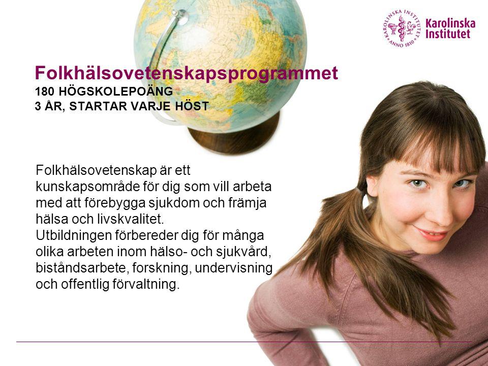 Folkhälsovetenskapsprogrammet 180 HÖGSKOLEPOÄNG 3 ÅR, STARTAR VARJE HÖST