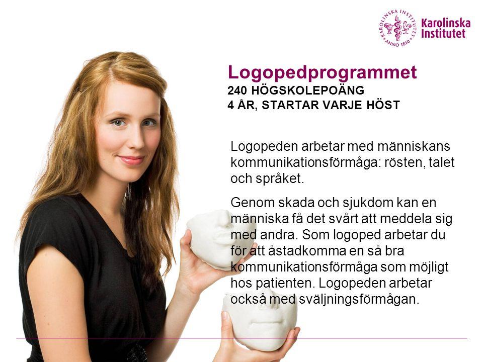 Logopedprogrammet 240 HÖGSKOLEPOÄNG 4 ÅR, STARTAR VARJE HÖST