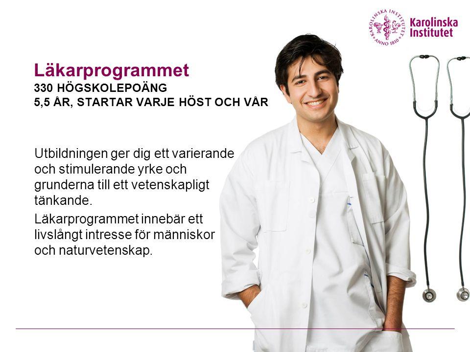 Läkarprogrammet 330 HÖGSKOLEPOÄNG 5,5 ÅR, STARTAR VARJE HÖST OCH VÅR