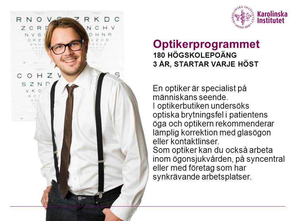 Optikerprogrammet 180 HÖGSKOLEPOÄNG 3 ÅR, STARTAR VARJE HÖST