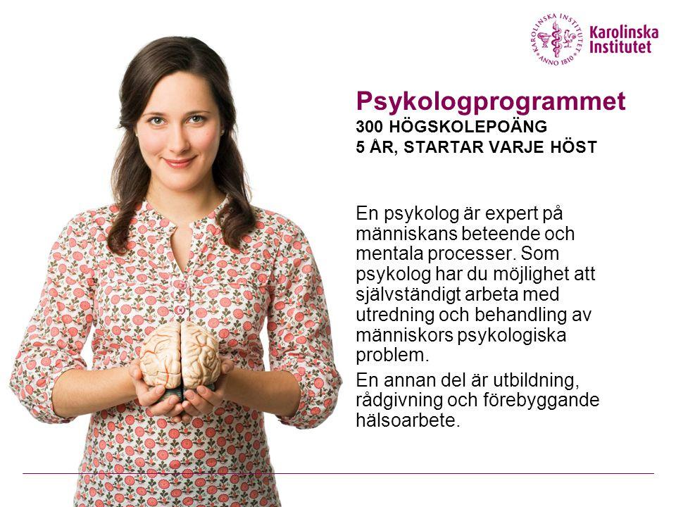 Psykologprogrammet 300 HÖGSKOLEPOÄNG 5 ÅR, STARTAR VARJE HÖST