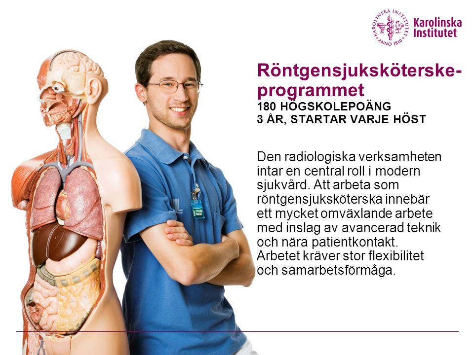 Röntgensjuksköterske- programmet 180 HÖGSKOLEPOÄNG 3 ÅR, STARTAR VARJE HÖST
