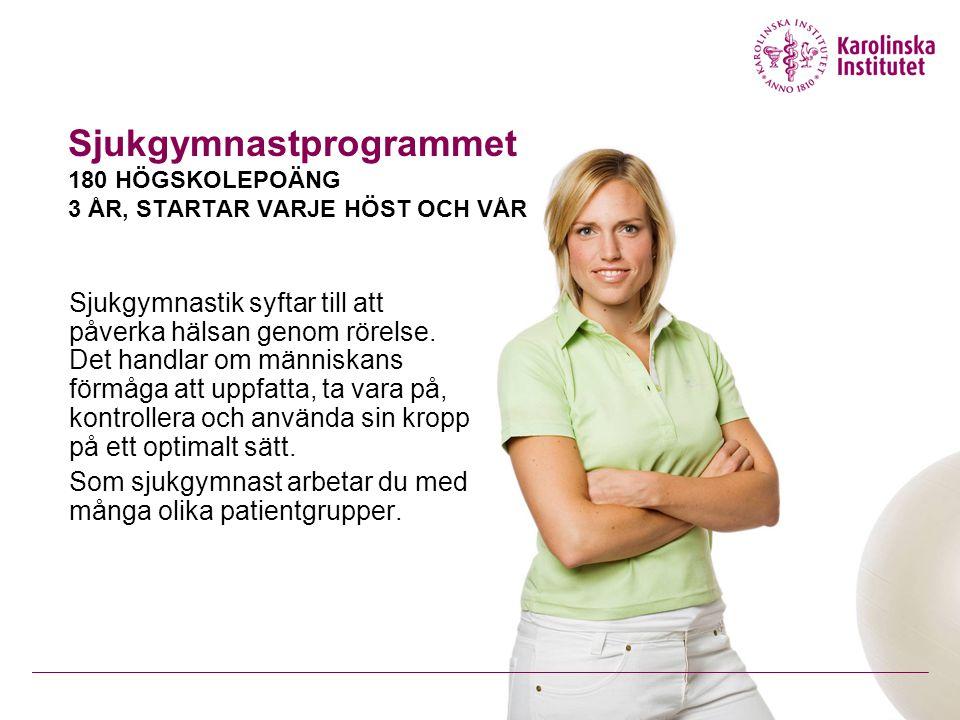 Sjukgymnastprogrammet 180 HÖGSKOLEPOÄNG 3 ÅR, STARTAR VARJE HÖST OCH VÅR