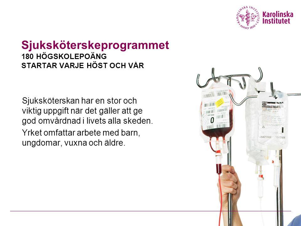 Sjuksköterskeprogrammet 180 HÖGSKOLEPOÄNG STARTAR VARJE HÖST OCH VÅR