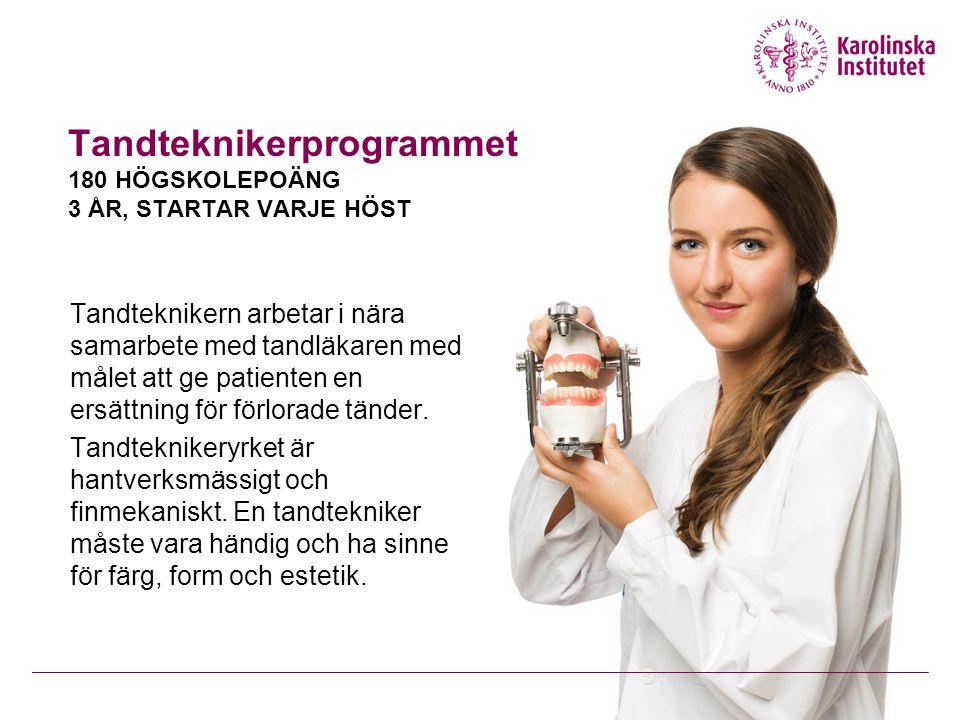 Tandteknikerprogrammet 180 HÖGSKOLEPOÄNG 3 ÅR, STARTAR VARJE HÖST