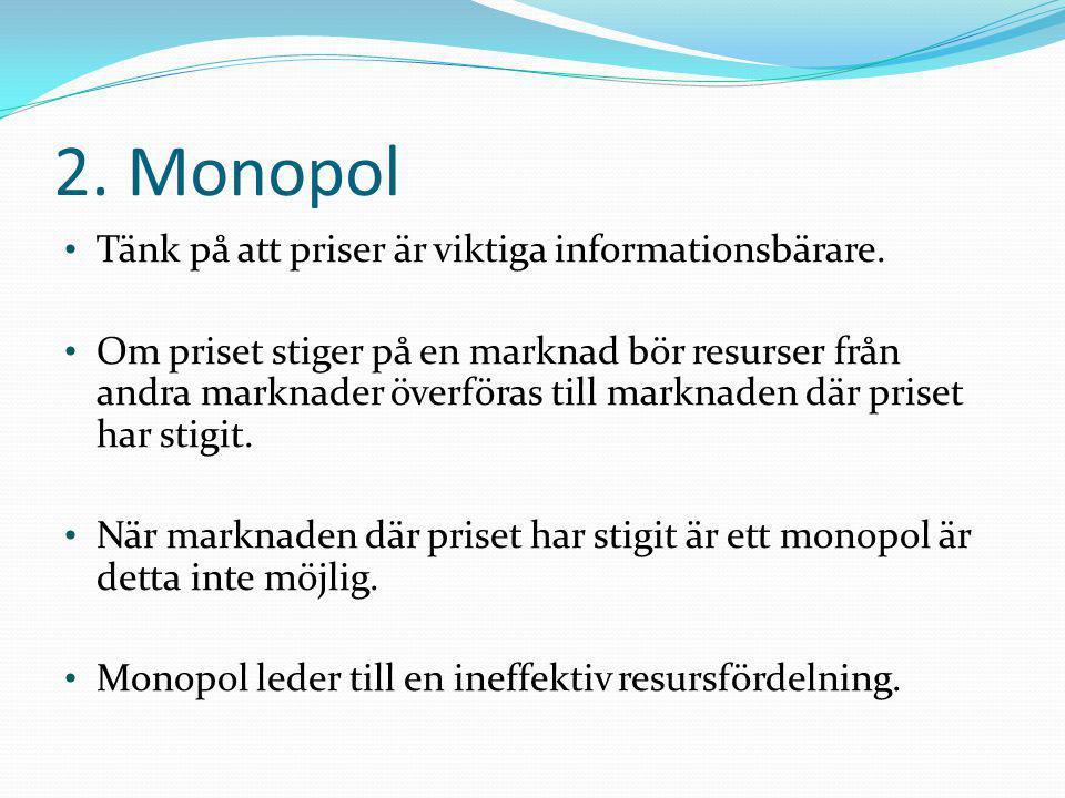 2. Monopol Tänk på att priser är viktiga informationsbärare.