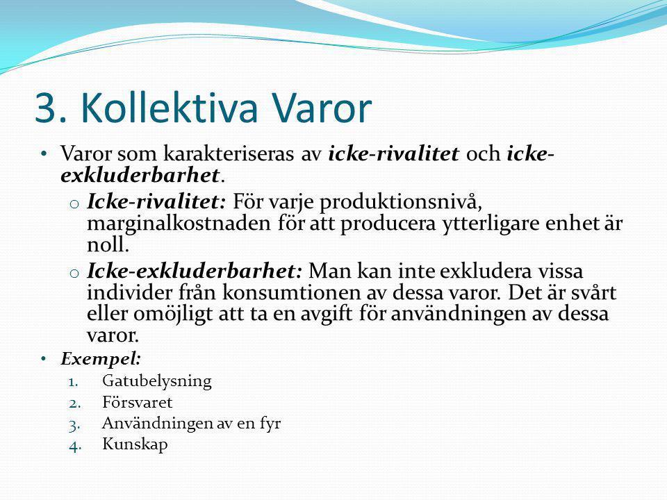 3. Kollektiva Varor Varor som karakteriseras av icke-rivalitet och icke-exkluderbarhet.