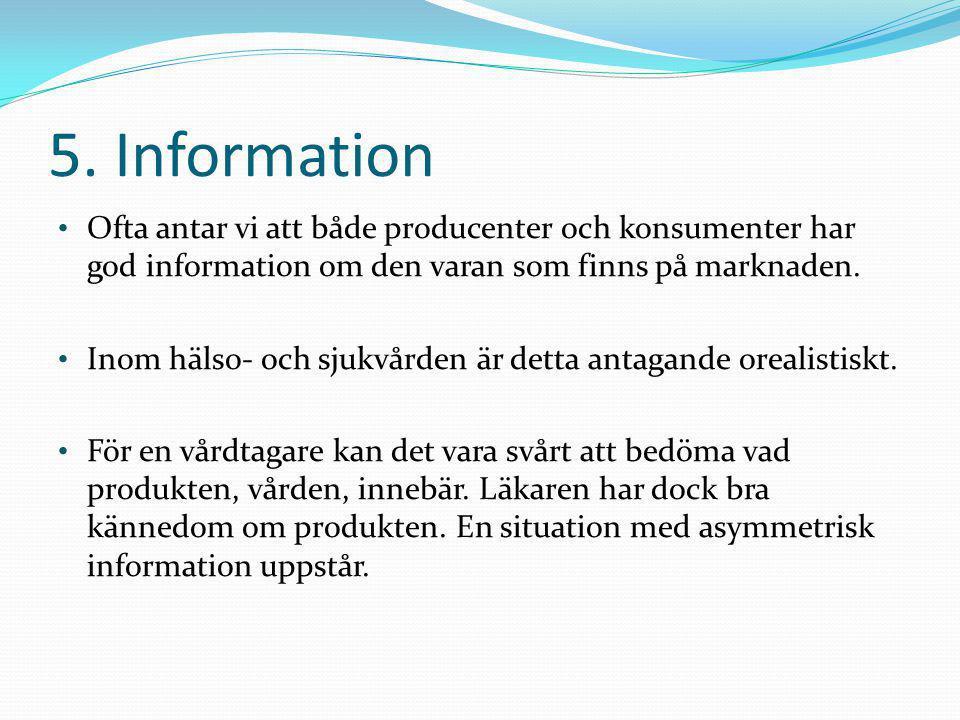 5. Information Ofta antar vi att både producenter och konsumenter har god information om den varan som finns på marknaden.