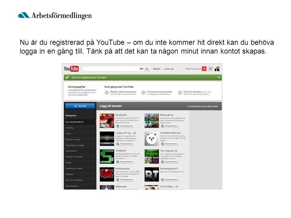 Nu är du registrerad på YouTube – om du inte kommer hit direkt kan du behöva logga in en gång till.