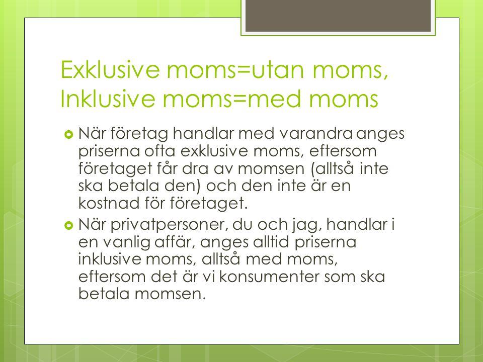 Exklusive moms=utan moms, Inklusive moms=med moms