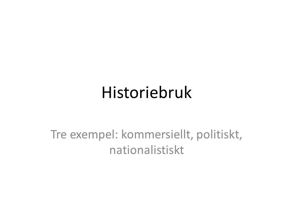 Tre exempel: kommersiellt, politiskt, nationalistiskt