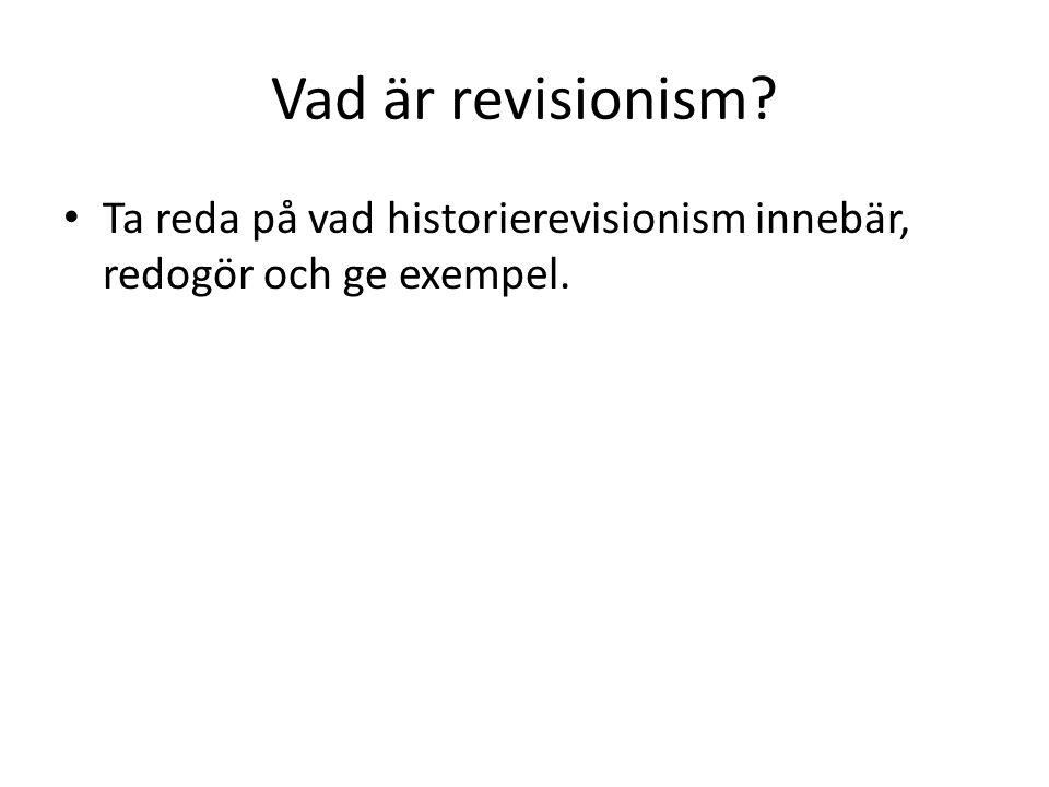 Vad är revisionism Ta reda på vad historierevisionism innebär, redogör och ge exempel.