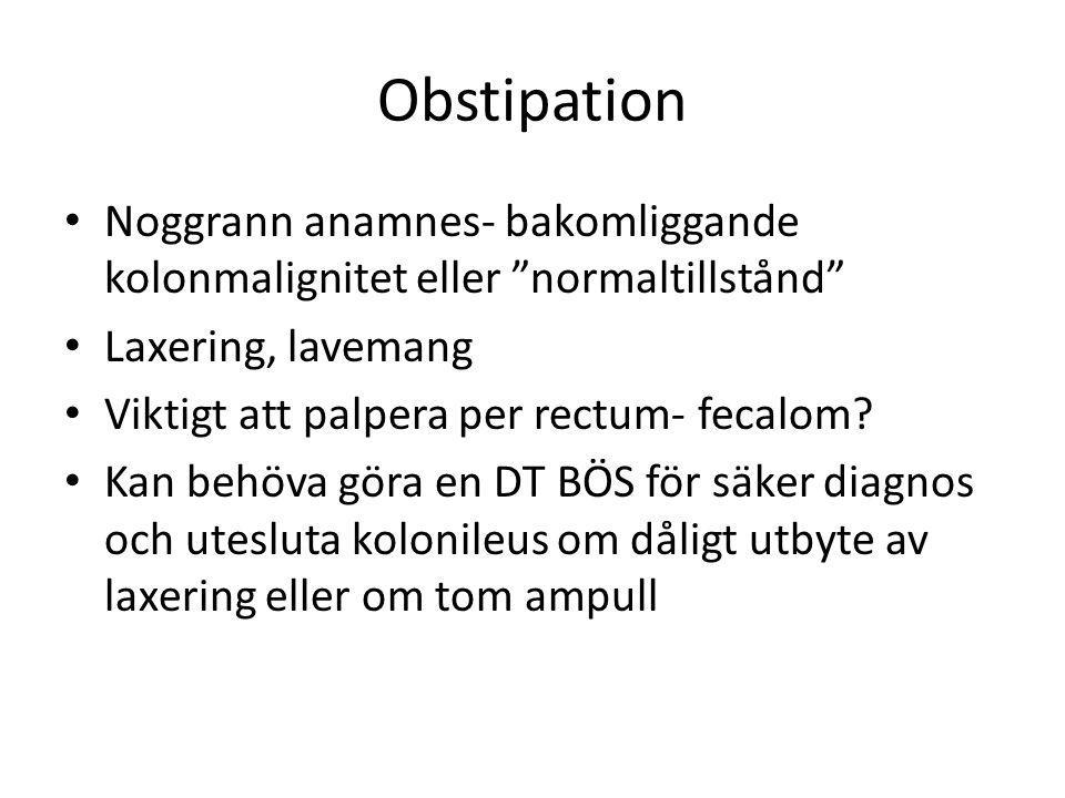 Obstipation Noggrann anamnes- bakomliggande kolonmalignitet eller normaltillstånd Laxering, lavemang.