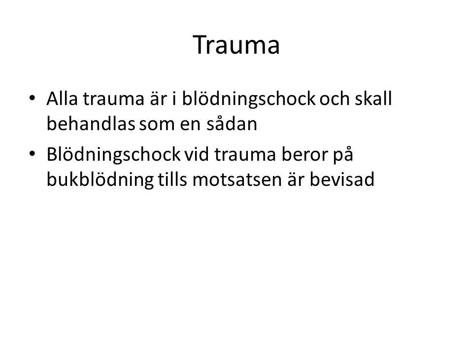 Trauma Alla trauma är i blödningschock och skall behandlas som en sådan.