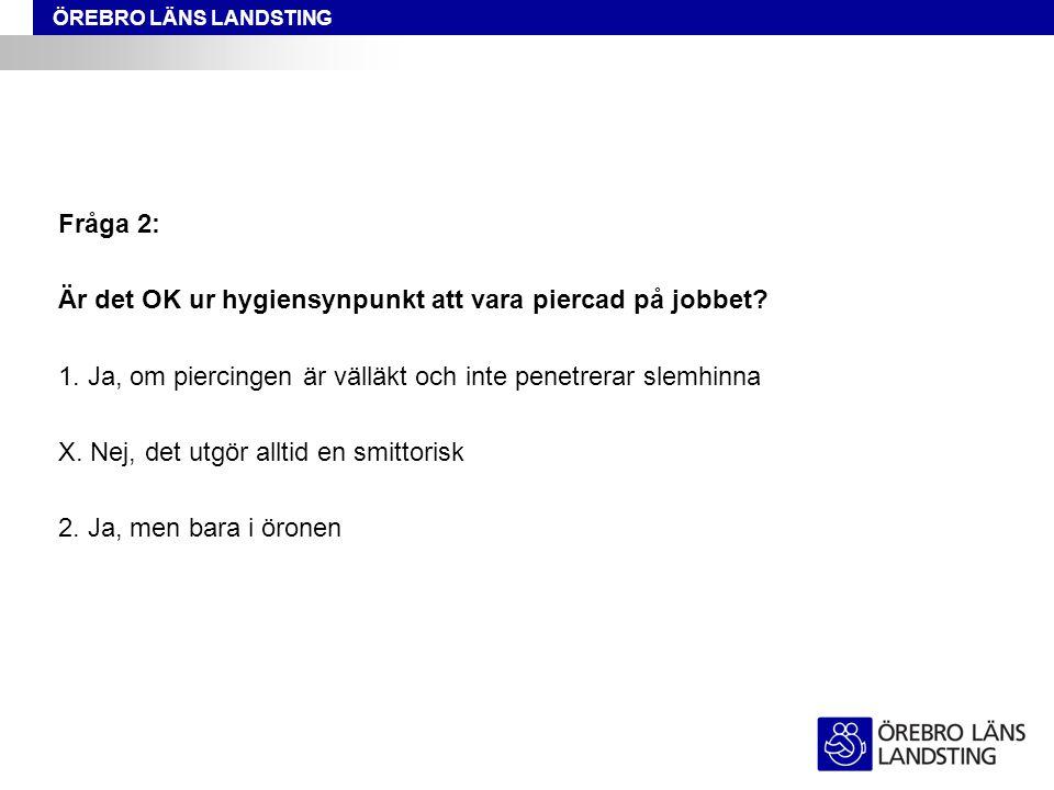 Fråga 2: Är det OK ur hygiensynpunkt att vara piercad på jobbet 1. Ja, om piercingen är välläkt och inte penetrerar slemhinna.