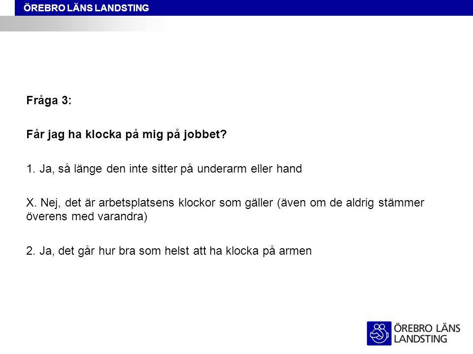 Fråga 3: Får jag ha klocka på mig på jobbet 1. Ja, så länge den inte sitter på underarm eller hand.