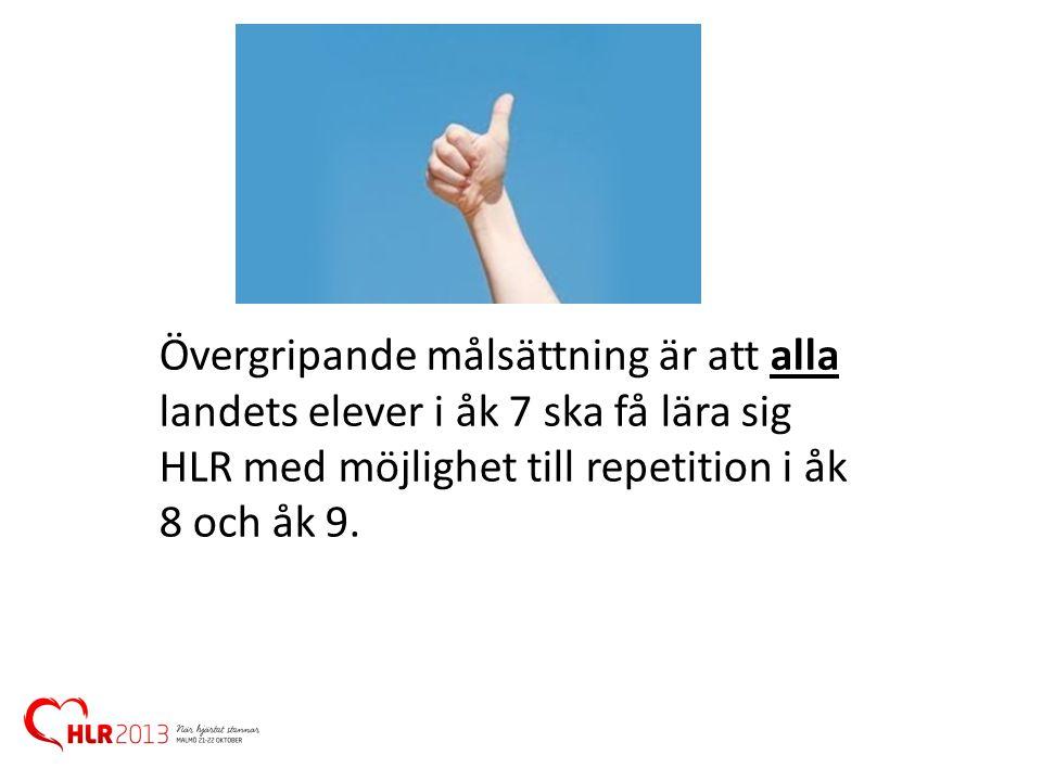 Övergripande målsättning är att alla landets elever i åk 7 ska få lära sig HLR med möjlighet till repetition i åk 8 och åk 9.