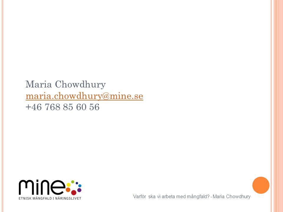 Maria Chowdhury maria.chowdhury@mine.se +46 768 85 60 56