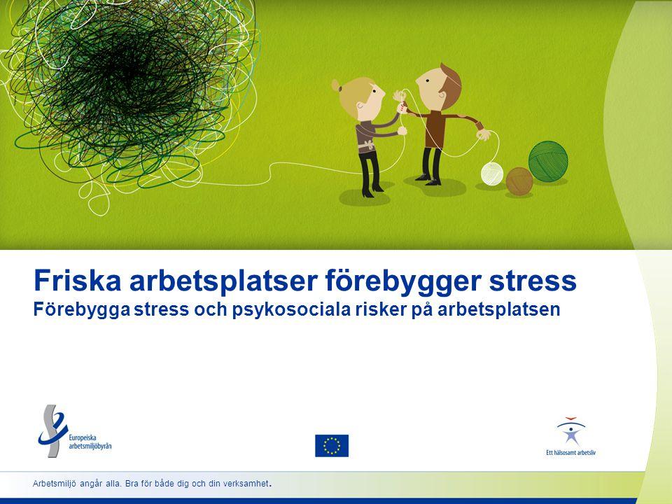 Friska arbetsplatser förebygger stress Förebygga stress och psykosociala risker på arbetsplatsen