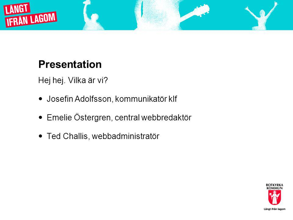 Presentation Hej hej. Vilka är vi Josefin Adolfsson, kommunikatör klf