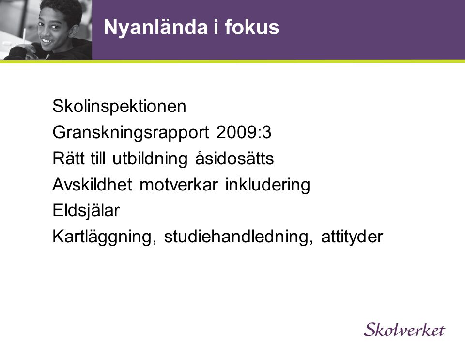 Nyanlända i fokus Skolinspektionen Granskningsrapport 2009:3