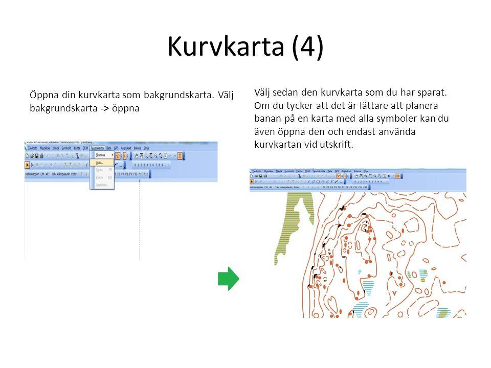 Kurvkarta (4) Öppna din kurvkarta som bakgrundskarta. Välj bakgrundskarta -> öppna.