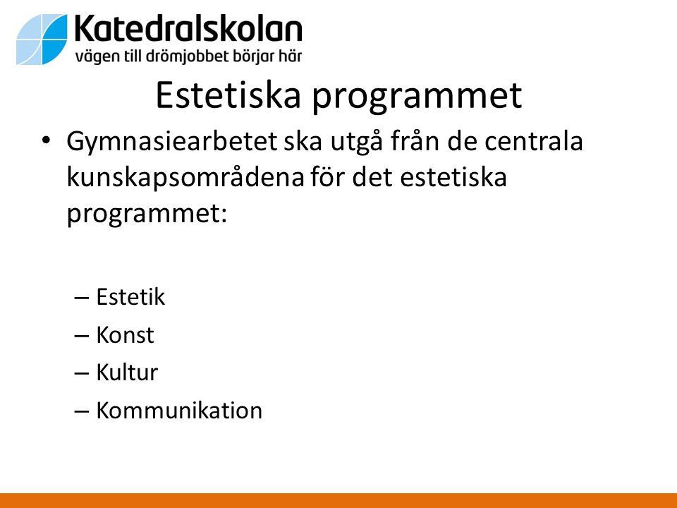 Estetiska programmet Gymnasiearbetet ska utgå från de centrala kunskapsområdena för det estetiska programmet: