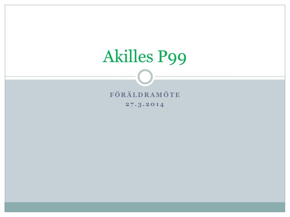 Akilles P99 Föräldramöte 27.3.2014